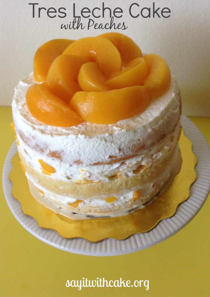 Layered Tres Leches Cake With Peaches Say It With Cake