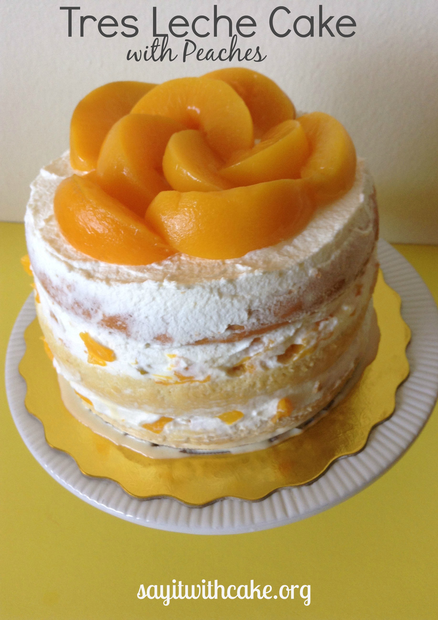 Layered Tres Leches Cake with Peaches | Say it With Cake
